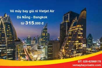 10 điều cần lưu ý về vé máy bay Vietjet Đà Nẵng Bangkok giá rẻ
