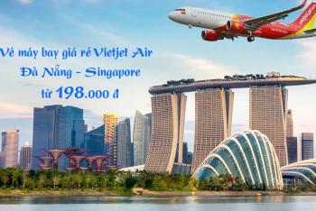 Vé máy bay từ Đà Nẵng đi Singapore Vietjet giá rẻ từ 198.000 đ